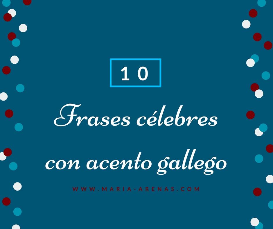10 Frases Célebres Con Acento Gallego María Arenas